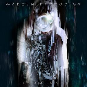 """Makeshift Prodigy - """"Illuminate"""""""