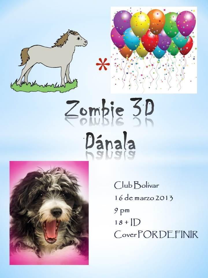 Zombie 3D y Dánala este sábado 16 de marzo @ Club Bolívar