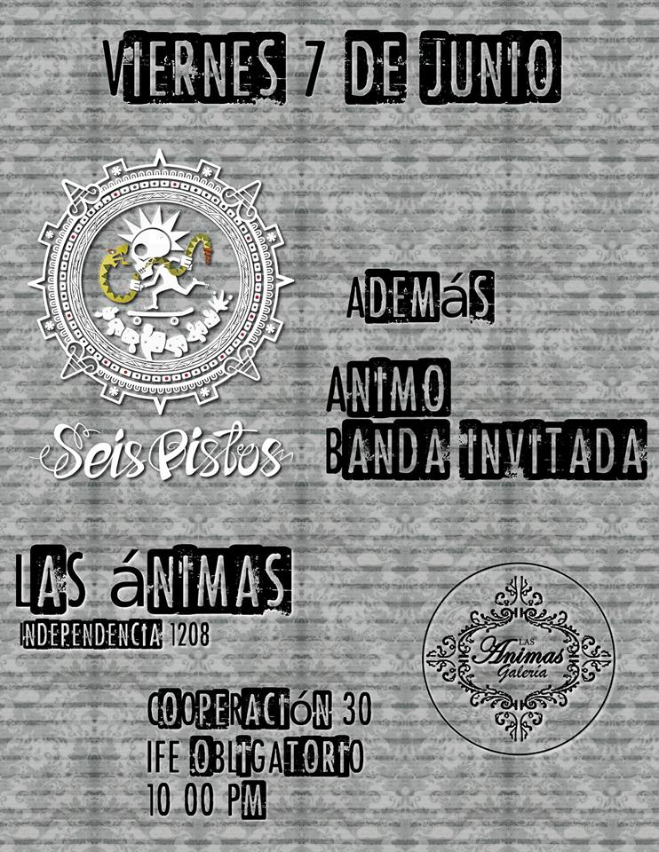 Seis Pistos, Ánimo y banda sorpresa este viernes 7 de junio @ Galería Las Ánimas