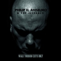 "Philip H. Anselmo & The Illegals - ""Walk Through Exits Only"" (2013)"