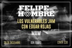 Felipe El Hombre, Los Vulnerables y Maw este sábado 28 de diciembre @ Don Burro Foro Cultural
